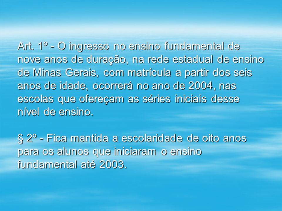 Art. 1º - O ingresso no ensino fundamental de nove anos de duração, na rede estadual de ensino de Minas Gerais, com matrícula a partir dos seis anos d
