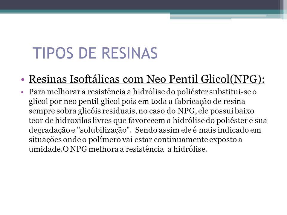 TIPOS DE RESINAS Resinas Isoftálicas com Neo Pentil Glicol(NPG): Para melhorar a resistência a hidrólise do poliéster substitui-se o glicol por neo pe