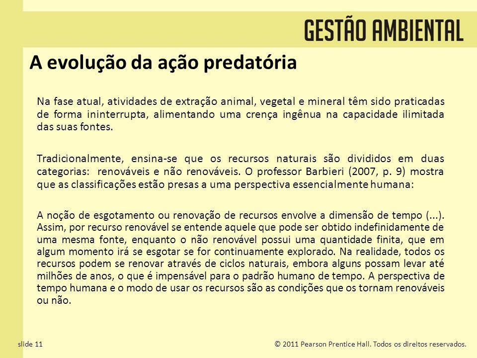 slide 11© 2011 Pearson Prentice Hall. Todos os direitos reservados. A evolução da ação predatória Na fase atual, atividades de extração animal, vegeta