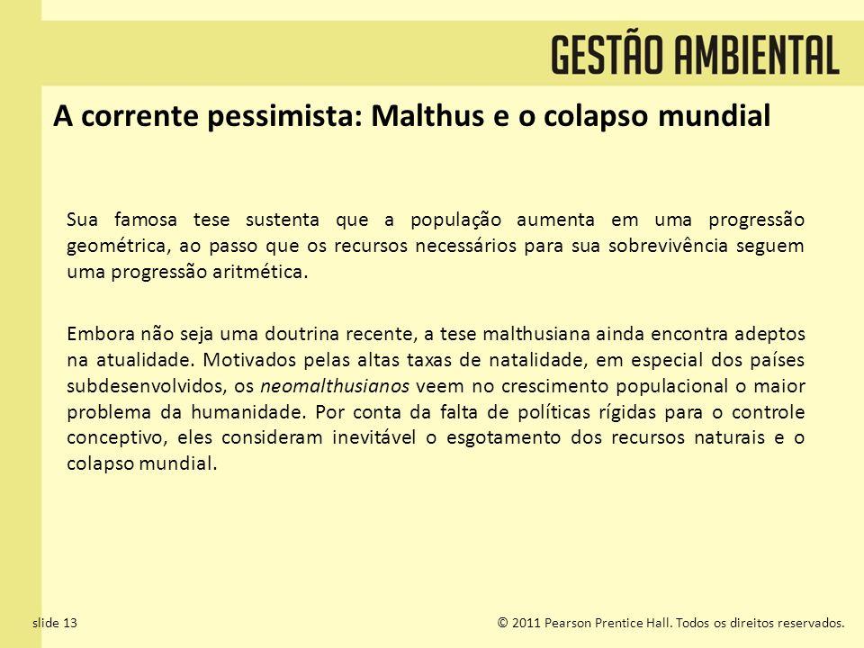 slide 13© 2011 Pearson Prentice Hall. Todos os direitos reservados. A corrente pessimista: Malthus e o colapso mundial Sua famosa tese sustenta que a
