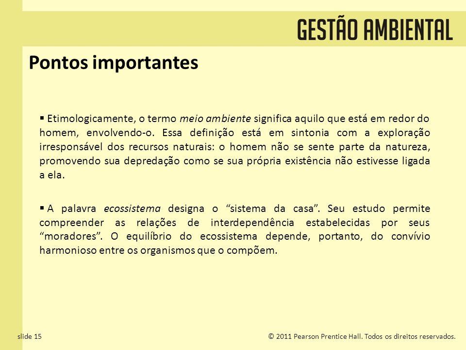 slide 15© 2011 Pearson Prentice Hall. Todos os direitos reservados. Pontos importantes Etimologicamente, o termo meio ambiente significa aquilo que es