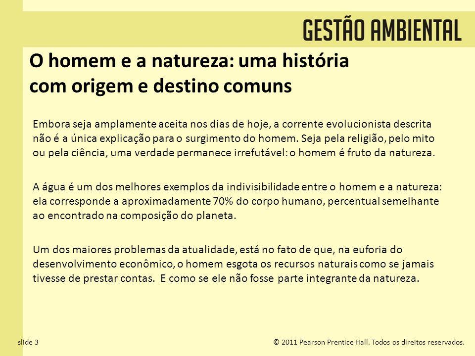 slide 3© 2011 Pearson Prentice Hall. Todos os direitos reservados. O homem e a natureza: uma história com origem e destino comuns Embora seja amplamen