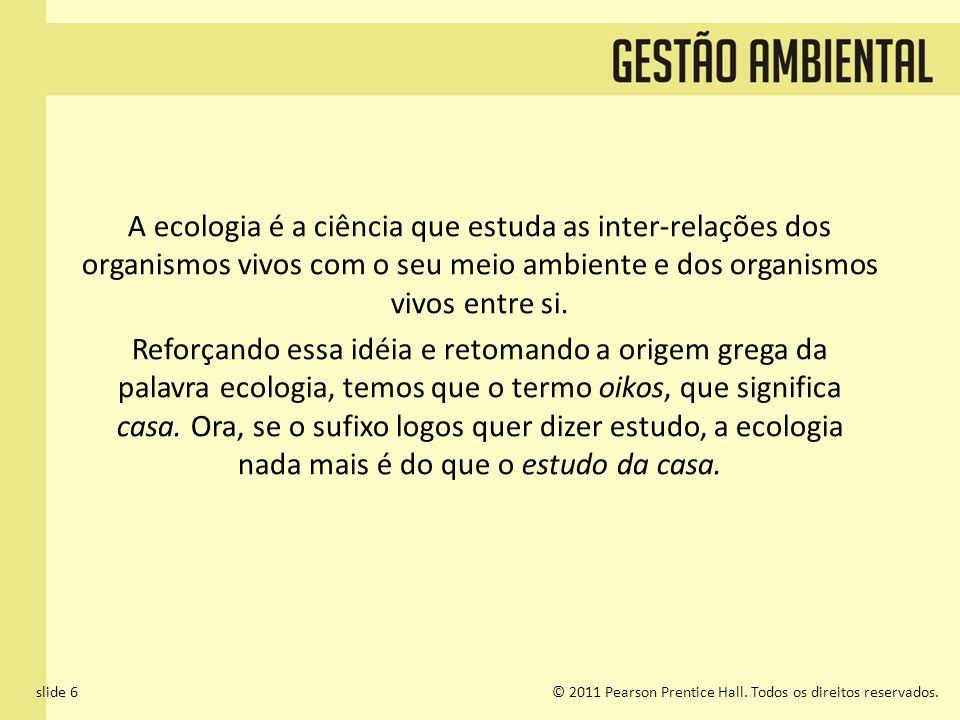 slide 6© 2011 Pearson Prentice Hall. Todos os direitos reservados. A ecologia é a ciência que estuda as inter-relações dos organismos vivos com o seu