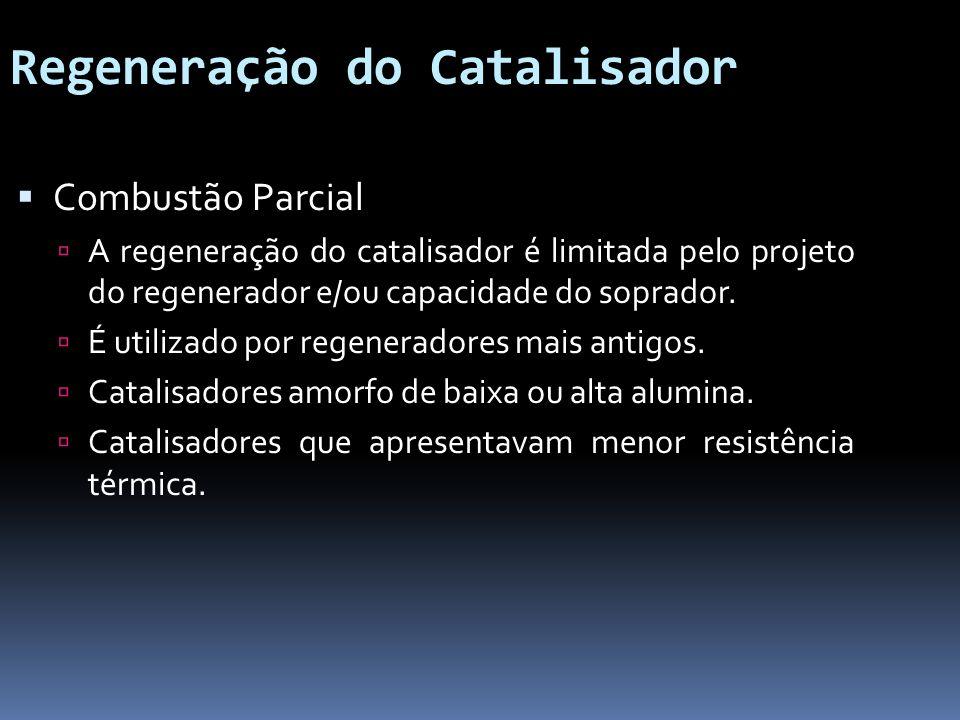 Regeneração do Catalisador Combustão Parcial A regeneração do catalisador é limitada pelo projeto do regenerador e/ou capacidade do soprador. É utiliz