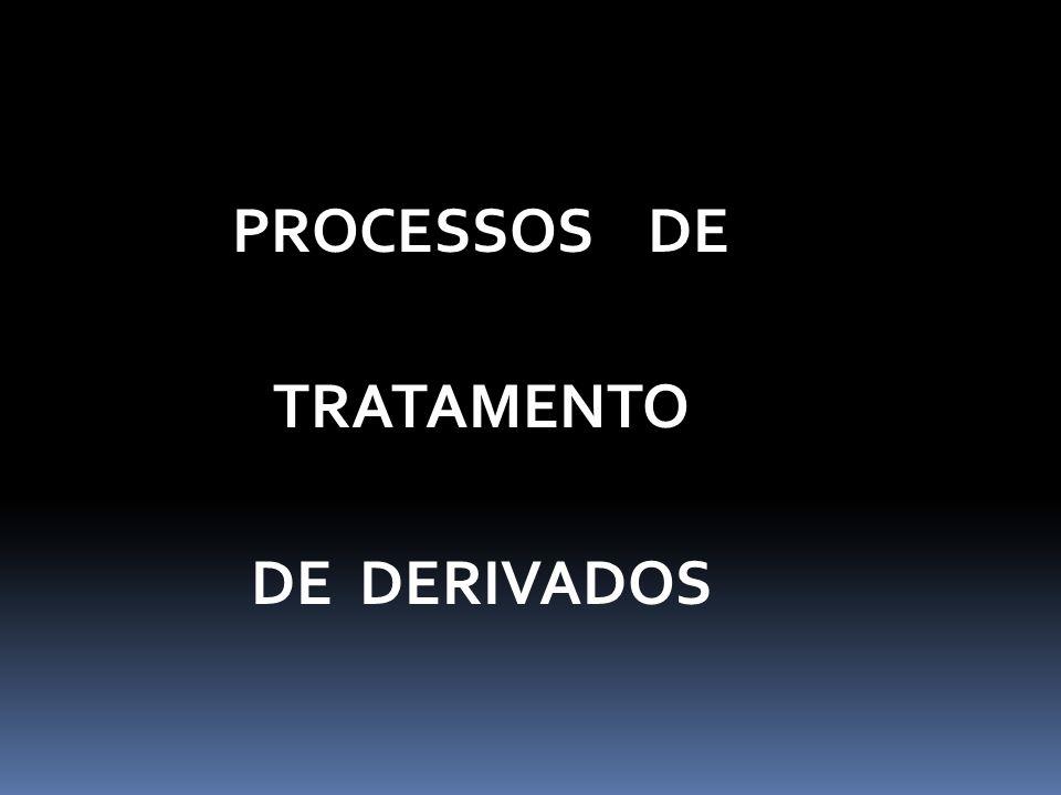 PROCESSOS DE TRATAMENTO DE DERIVADOS