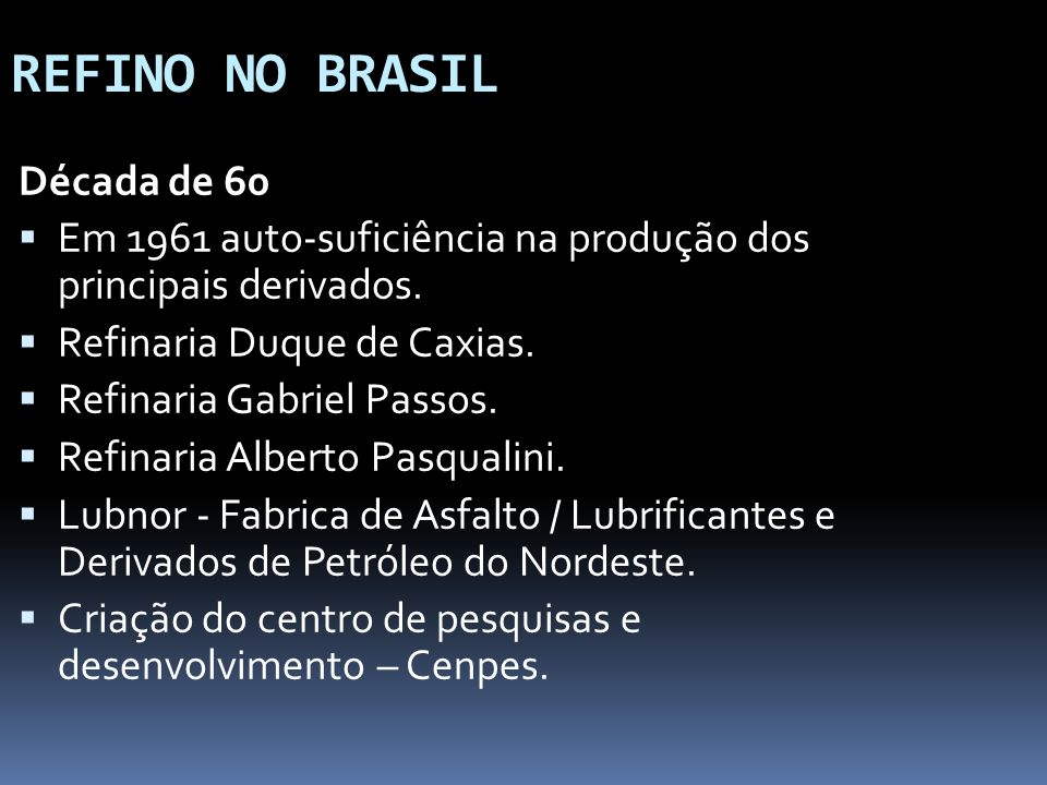 REFINO NO BRASIL Década de 70 1972 Refinaria de Paulínia- maior do país.