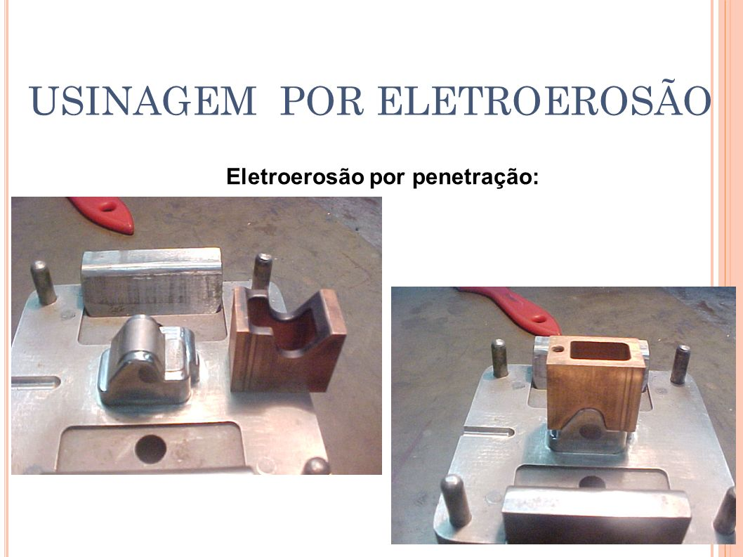 Eletroerosão por penetração: USINAGEM POR ELETROEROSÃO