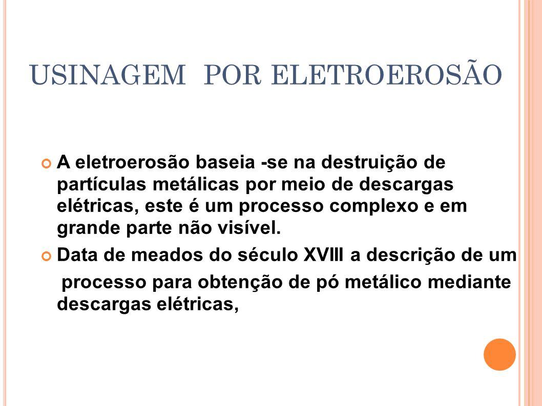 USINAGEM POR ELETROEROSÃO Intensidade da corrente: Para cada tipo de trabalho, de acordo com: área de erosão, material do eletrodo e material da peça.