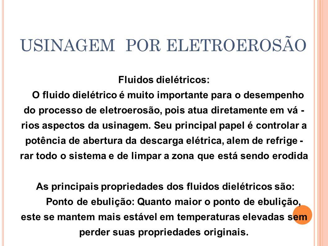 Fluidos dielétricos: O fluido dielétrico é muito importante para o desempenho do processo de eletroerosão, pois atua diretamente em vá - rios aspectos