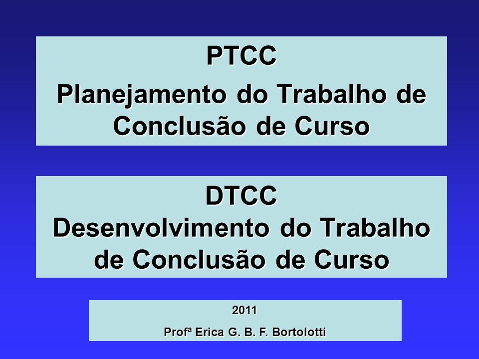 DTCC Desenvolvimento do Trabalho de Conclusão de Curso PTCC Planejamento do Trabalho de Conclusão de Curso 2011 Profª Erica G. B. F. Bortolotti