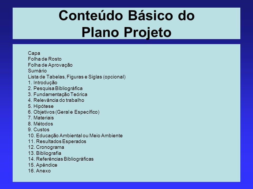 Conteúdo Básico do Plano Projeto Capa Folha de Rosto Folha de Aprovação Sumário Lista de Tabelas, Figuras e Siglas (opcional) 1. Introdução 2. Pesquis