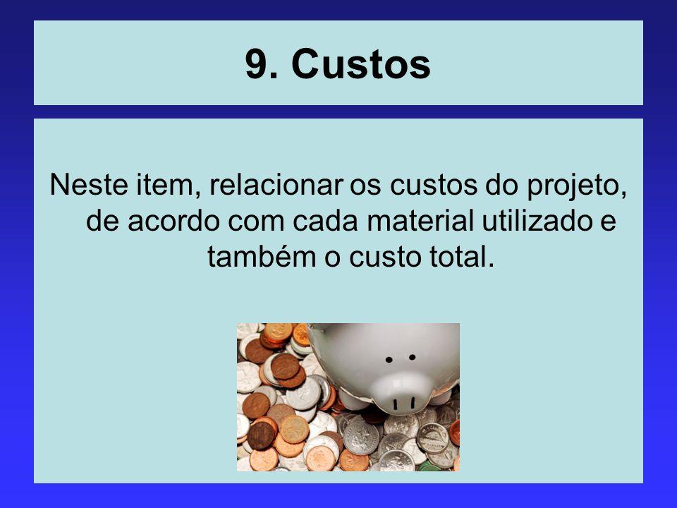 9. Custos Neste item, relacionar os custos do projeto, de acordo com cada material utilizado e também o custo total.