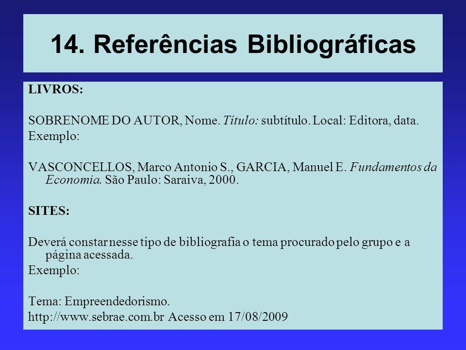 14. Referências Bibliográficas LIVROS: SOBRENOME DO AUTOR, Nome. Título: subtítulo. Local: Editora, data. Exemplo: VASCONCELLOS, Marco Antonio S., GAR