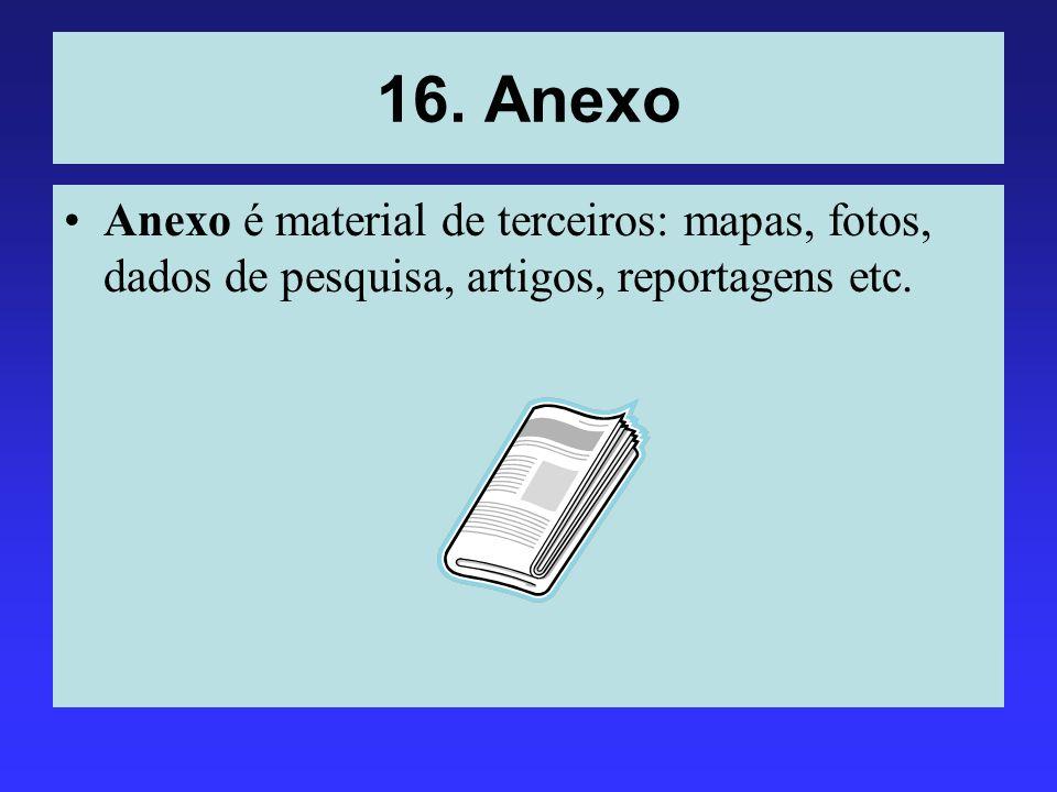 16. Anexo Anexo é material de terceiros: mapas, fotos, dados de pesquisa, artigos, reportagens etc.