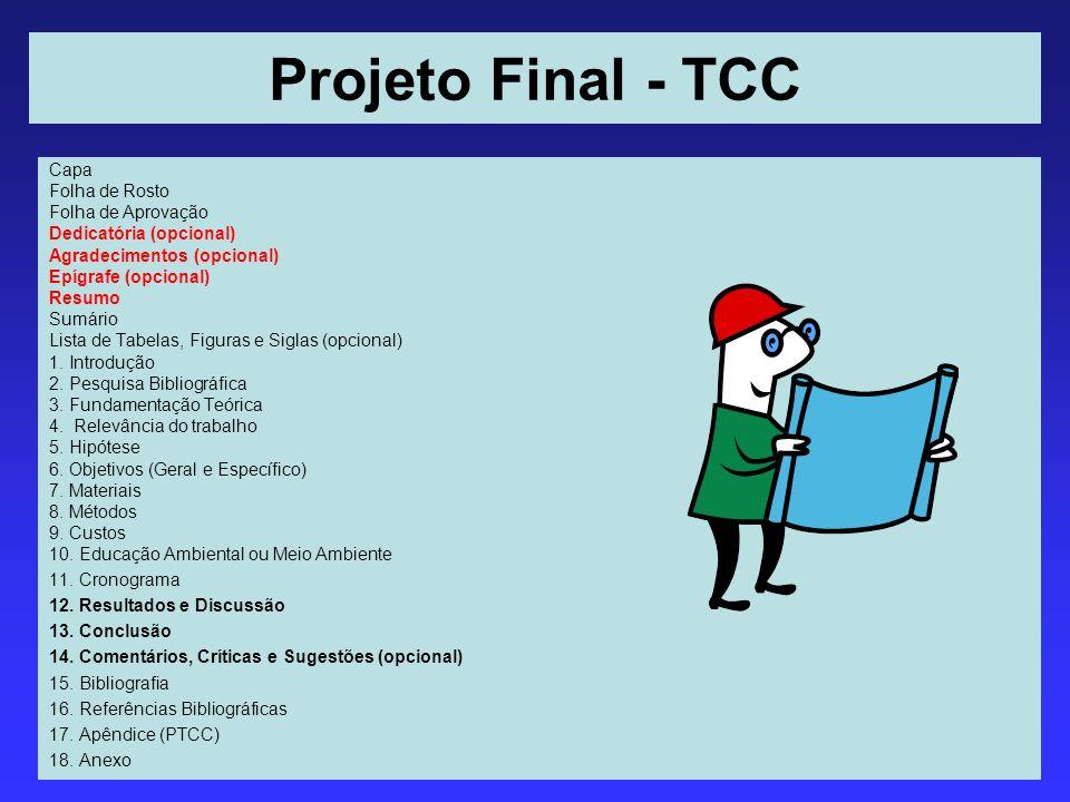 Projeto Final - TCC Capa Folha de Rosto Folha de Aprovação Dedicatória (opcional) Agradecimentos (opcional) Epígrafe (opcional) Resumo Sumário Lista d