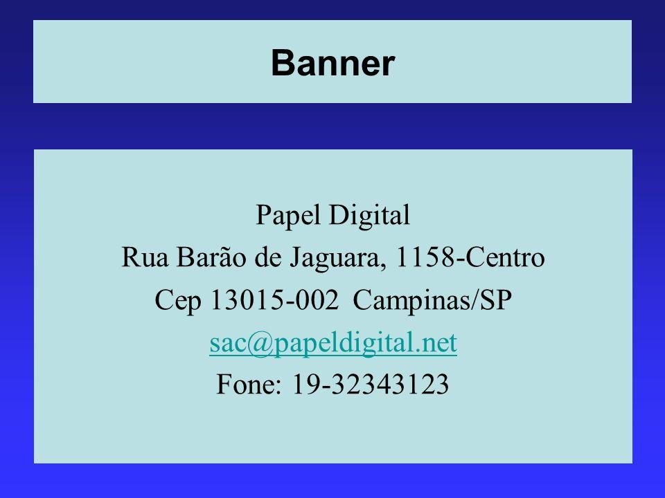 Banner Papel Digital Rua Barão de Jaguara, 1158-Centro Cep 13015-002 Campinas/SP sac@papeldigital.net Fone: 19-32343123