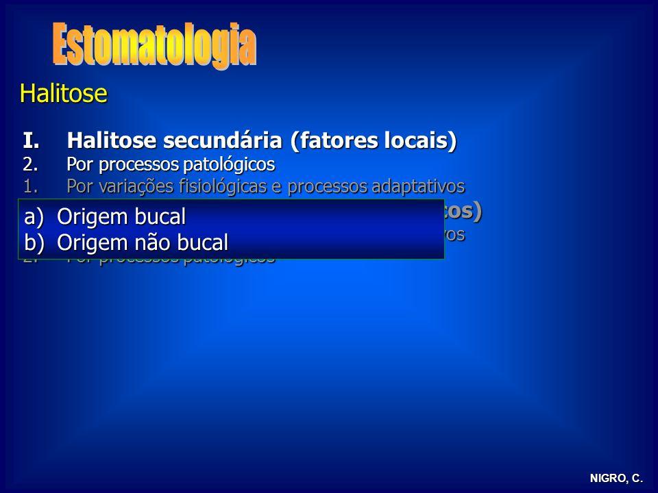 NIGRO, C. Halitose I.Halitose secundária (fatores locais) 2.Por processos patológicos 1.Por variações fisiológicas e processos adaptativos II.Halitose