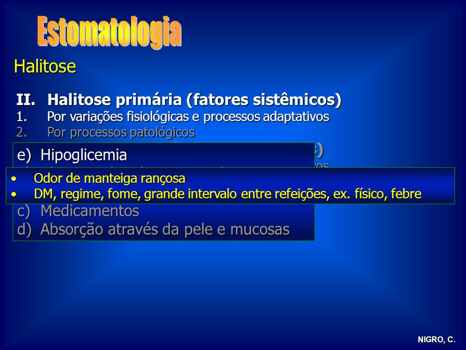 NIGRO, C. Halitose II.Halitose primária (fatores sistêmicos) 1.Por variações fisiológicas e processos adaptativos 2.Por processos patológicos I.Halito