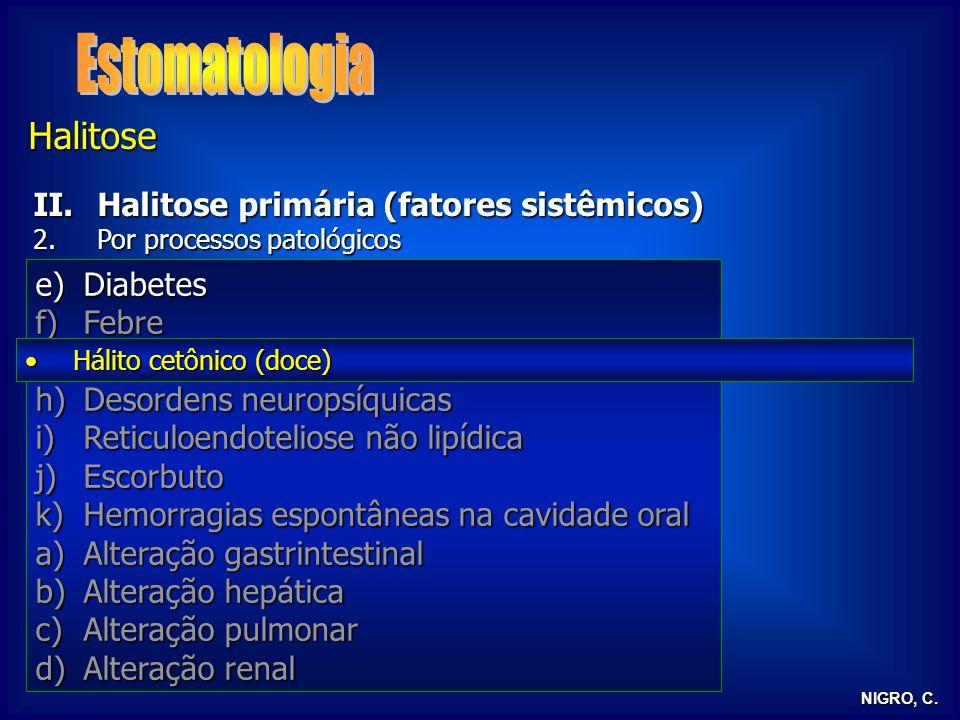 NIGRO, C. Halitose II.Halitose primária (fatores sistêmicos) 2.Por processos patológicos 1.Por variações fisiológicas e processos adaptativos I.Halito