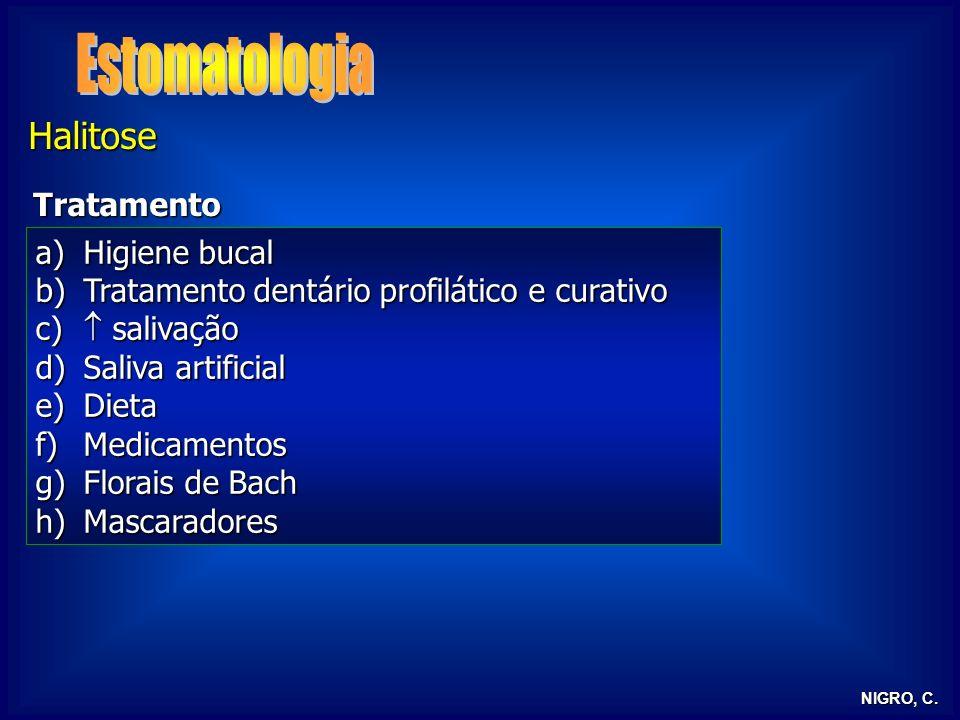 NIGRO, C. Halitose Tratamento a)Higiene bucal b)Tratamento dentário profilático e curativo c) salivação d)Saliva artificial e)Dieta f)Medicamentos g)F