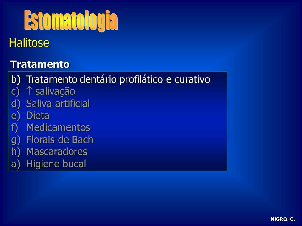 NIGRO, C. Halitose Tratamento b)Tratamento dentário profilático e curativo c) salivação d)Saliva artificial e)Dieta f)Medicamentos g)Florais de Bach h