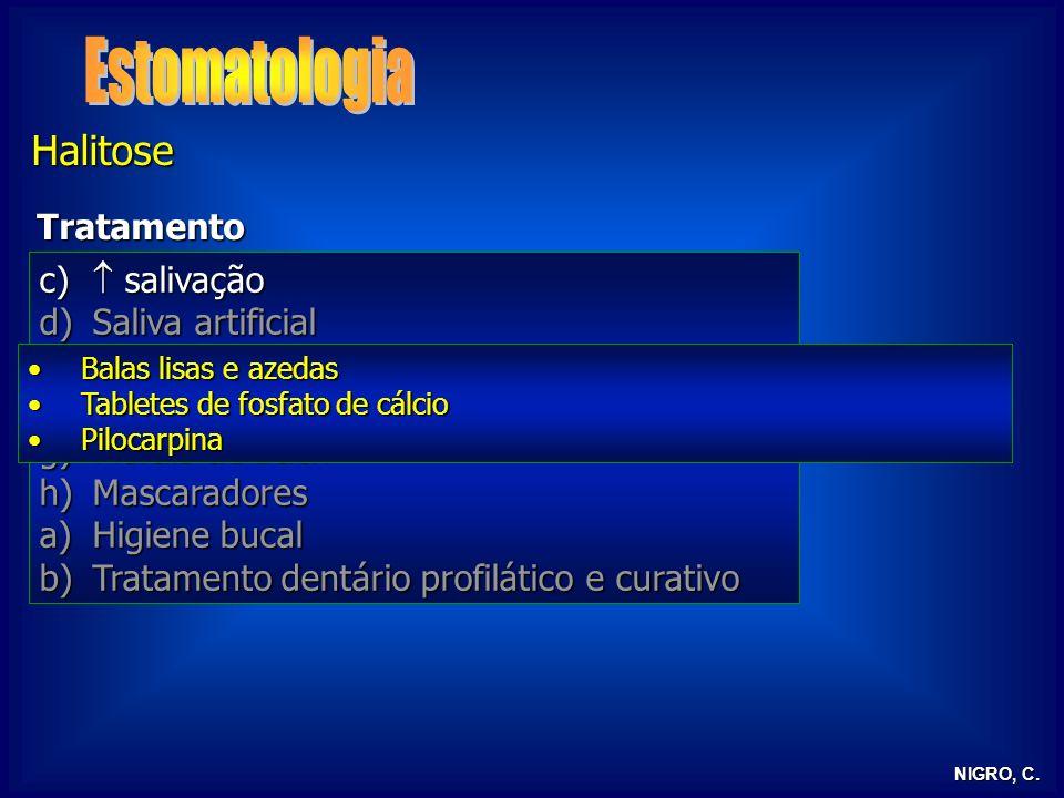 NIGRO, C. Halitose Tratamento c) salivação d)Saliva artificial e)Dieta f)Medicamentos g)Florais de Bach h)Mascaradores a)Higiene bucal b)Tratamento de