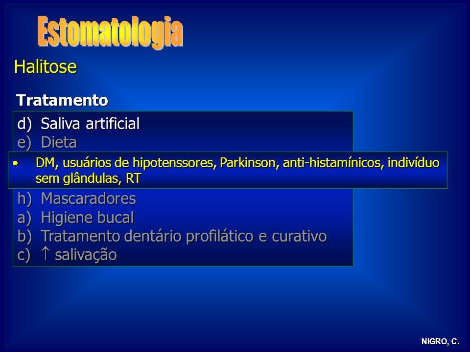 NIGRO, C. Halitose Tratamento d)Saliva artificial e)Dieta f)Medicamentos g)Florais de Bach h)Mascaradores a)Higiene bucal b)Tratamento dentário profil