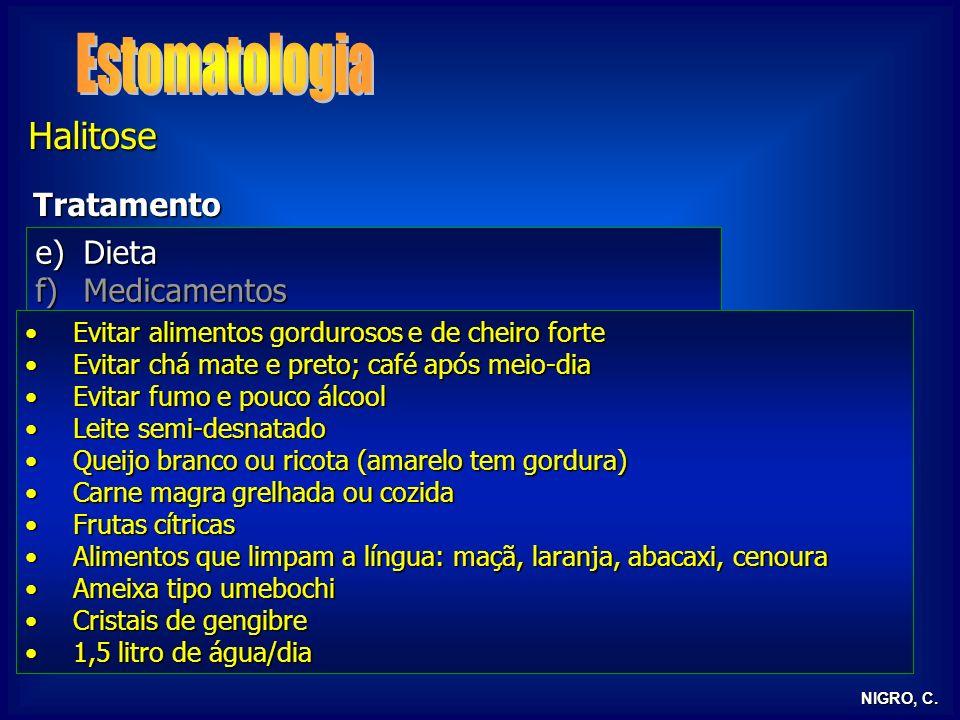 NIGRO, C. Halitose Tratamento e)Dieta f)Medicamentos g)Florais de Bach h)Mascaradores a)Higiene bucal b)Tratamento dentário profilático e curativo c)