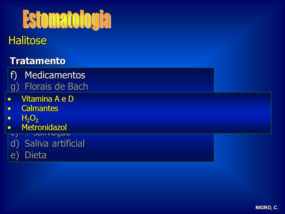NIGRO, C. Halitose Tratamento f)Medicamentos g)Florais de Bach h)Mascaradores a)Higiene bucal b)Tratamento dentário profilático e curativo c) salivaçã