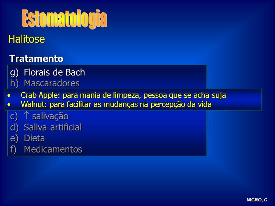NIGRO, C. Halitose Tratamento g)Florais de Bach h)Mascaradores a)Higiene bucal b)Tratamento dentário profilático e curativo c) salivação d)Saliva arti
