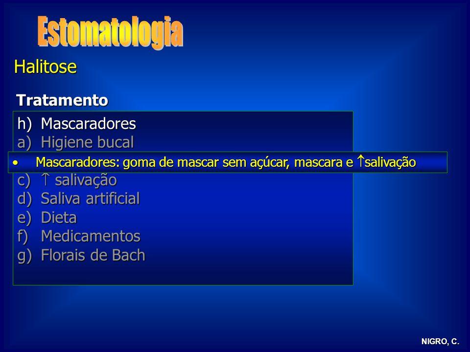NIGRO, C. Halitose Tratamento h)Mascaradores a)Higiene bucal b)Tratamento dentário profilático e curativo c) salivação d)Saliva artificial e)Dieta f)M