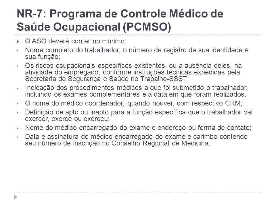 NR-7: Programa de Controle Médico de Saúde Ocupacional (PCMSO) O ASO deverá conter no mínimo: Nome completo do trabalhador, o número de registro de su