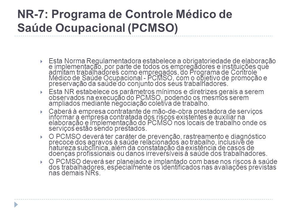 NR-7: Programa de Controle Médico de Saúde Ocupacional (PCMSO) Esta Norma Regulamentadora estabelece a obrigatoriedade de elaboração e implementação,