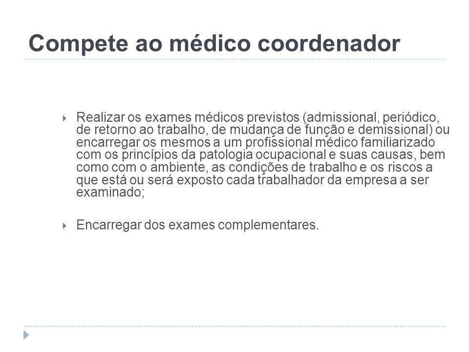 Compete ao médico coordenador Realizar os exames médicos previstos (admissional, periódico, de retorno ao trabalho, de mudança de função e demissional
