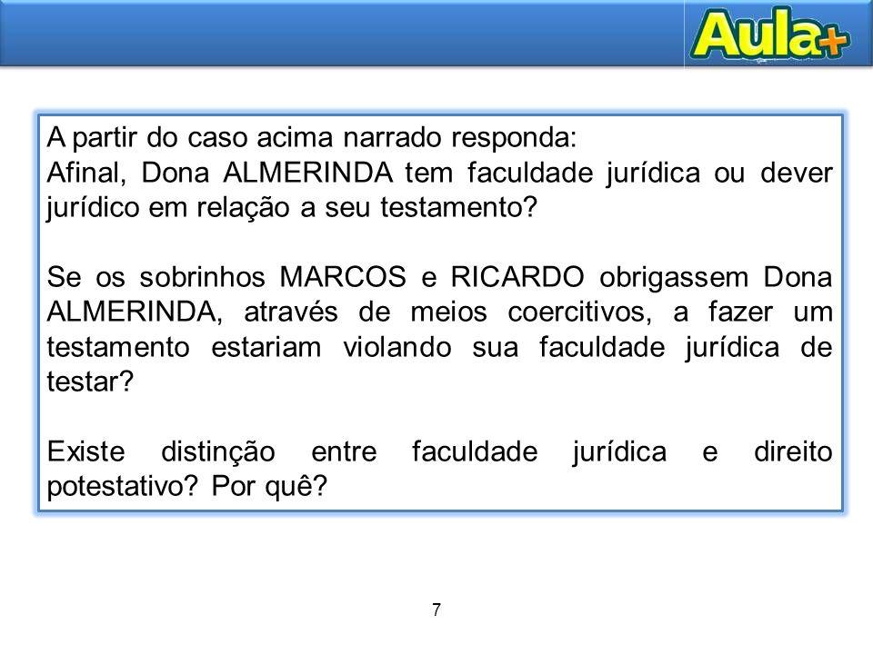 7 10 A partir do caso acima narrado responda: Afinal, Dona ALMERINDA tem faculdade jurídica ou dever jurídico em relação a seu testamento? Se os sobri
