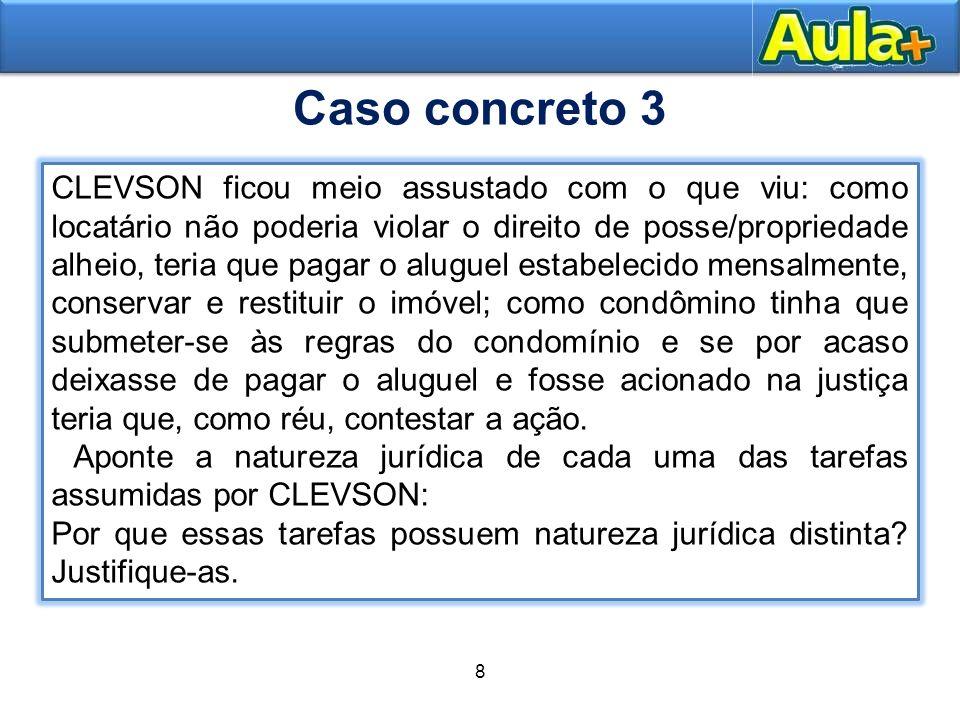 8 12 CLEVSON ficou meio assustado com o que viu: como locatário não poderia violar o direito de posse/propriedade alheio, teria que pagar o aluguel es