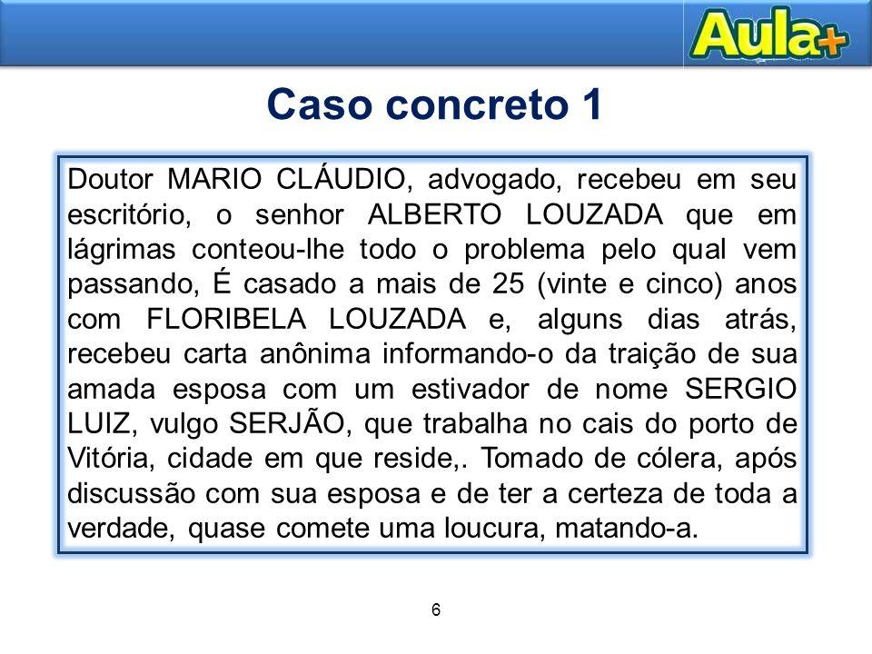 5 Moral Caso concreto 1 Doutor MARIO CLÁUDIO, advogado, recebeu em seu escritório, o senhor ALBERTO LOUZADA que em lágrimas conteou-lhe todo o problem