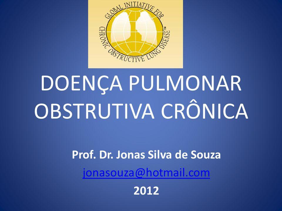 DOENÇA PULMONAR OBSTRUTIVA CRÔNICA Prof. Dr. Jonas Silva de Souza jonasouza@hotmail.com 2012