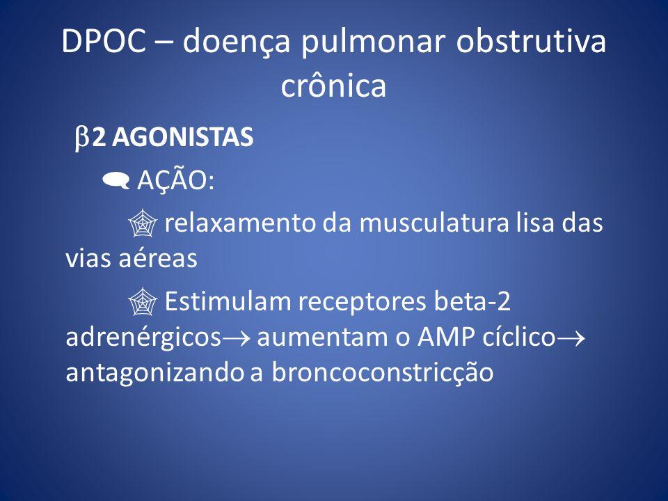 DPOC – doença pulmonar obstrutiva crônica 2 AGONISTAS AÇÃO: relaxamento da musculatura lisa das vias aéreas Estimulam receptores beta-2 adrenérgicos a