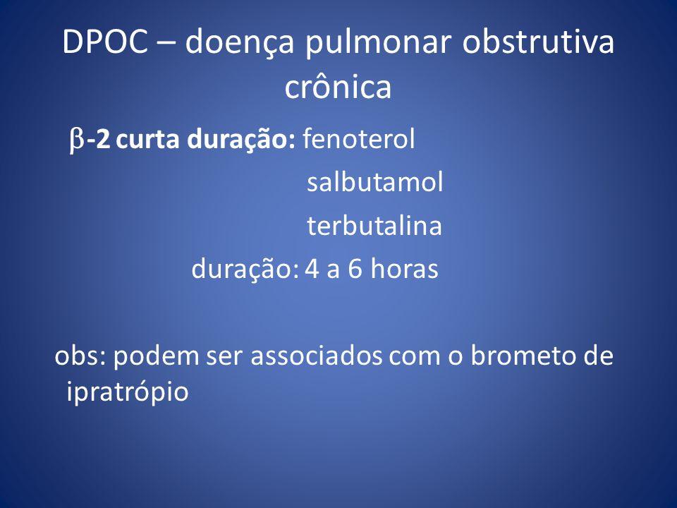 DPOC – doença pulmonar obstrutiva crônica -2 curta duração: fenoterol salbutamol terbutalina duração: 4 a 6 horas obs: podem ser associados com o brom