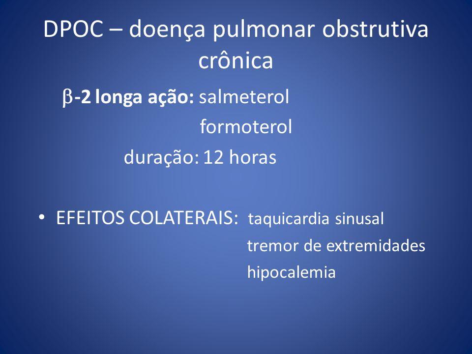 DPOC – doença pulmonar obstrutiva crônica -2 longa ação: salmeterol formoterol duração: 12 horas EFEITOS COLATERAIS: taquicardia sinusal tremor de ext