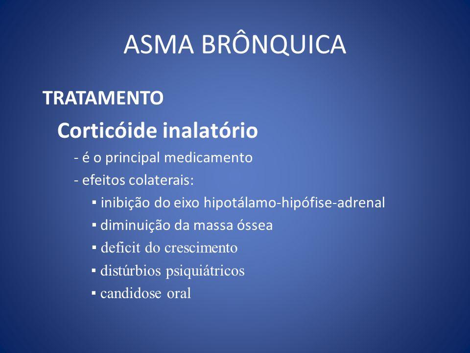 ASMA BRÔNQUICA TRATAMENTO Corticóide inalatório - é o principal medicamento - efeitos colaterais: inibição do eixo hipotálamo-hipófise-adrenal diminui