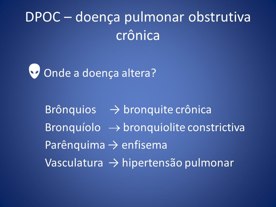 DPOC – doença pulmonar obstrutiva crônica Onde a doença altera? Brônquios bronquite crônica Bronquíolo bronquiolite constrictiva Parênquima enfisema V