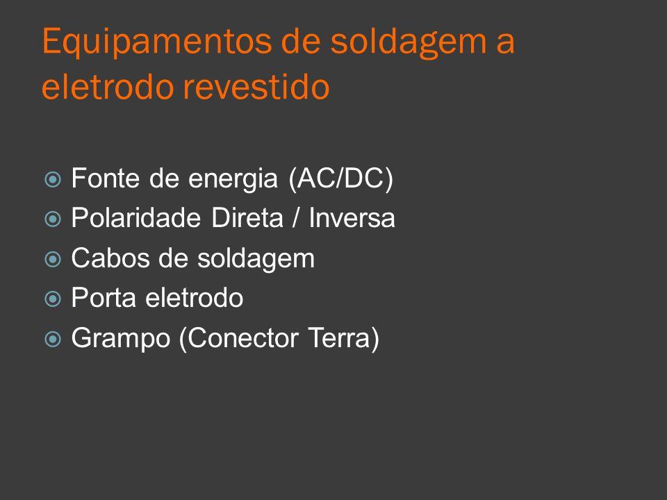 Equipamentos de soldagem a eletrodo revestido Fonte de energia (AC/DC) Polaridade Direta / Inversa Cabos de soldagem Porta eletrodo Grampo (Conector T