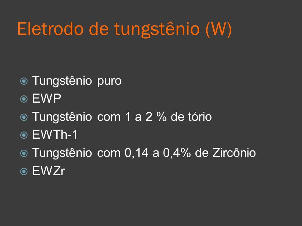 Eletrodo de tungstênio (W) Tungstênio puro EWP Tungstênio com 1 a 2 % de tório EWTh-1 Tungstênio com 0,14 a 0,4% de Zircônio EWZr