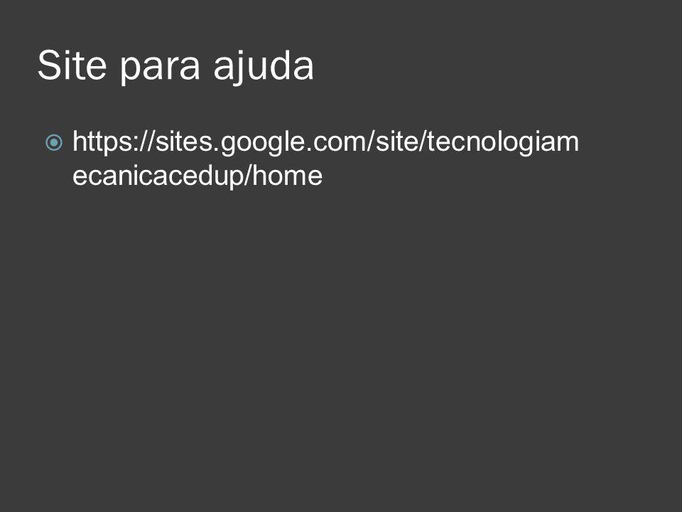 Site para ajuda https://sites.google.com/site/tecnologiam ecanicacedup/home