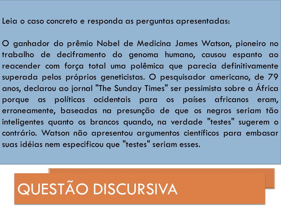 Leia o caso concreto e responda as perguntas apresentadas: O ganhador do prêmio Nobel de Medicina James Watson, pioneiro no trabalho de deciframento d