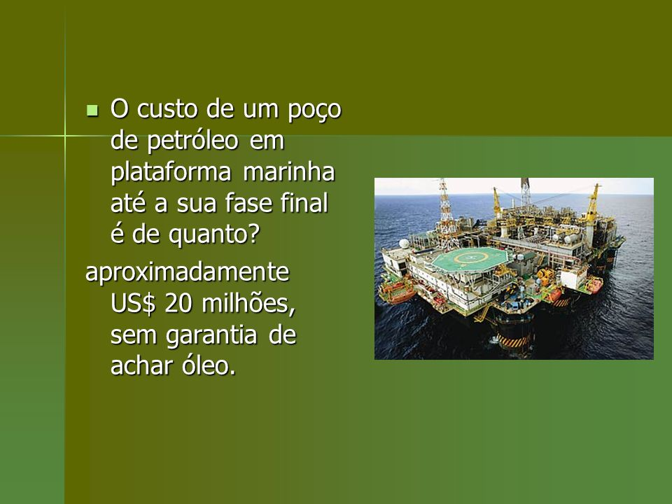 O custo de um poço de petróleo em plataforma marinha até a sua fase final é de quanto? O custo de um poço de petróleo em plataforma marinha até a sua