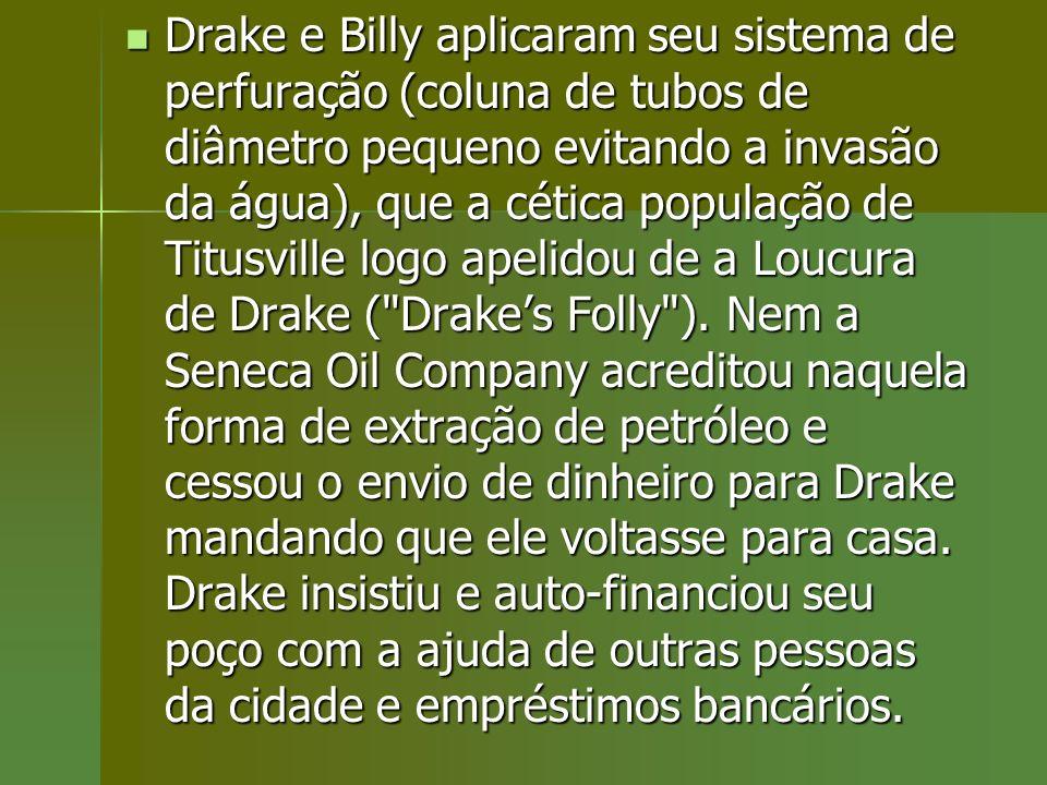 Drake e Billy aplicaram seu sistema de perfuração (coluna de tubos de diâmetro pequeno evitando a invasão da água), que a cética população de Titusvil