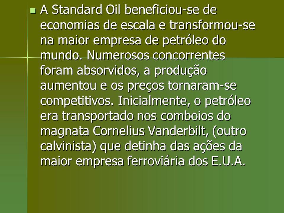 A Standard Oil beneficiou-se de economias de escala e transformou-se na maior empresa de petróleo do mundo. Numerosos concorrentes foram absorvidos, a